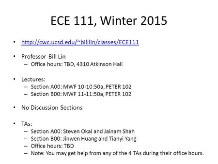Professor Bill Lin Office hours: TBD, 4310 Atkinson Hall Lectures: