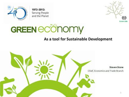 1 Steven Stone Chief, Economics and Trade Branch Green Jobs As a tool for Sustainable Development.