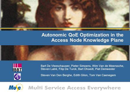 Autonomic QoE Optimization in the Access Node Knowledge Plane Bart De Vleeschauwer, Pieter Simoens, Wim Van de Meerssche, Steven Latré, Filip De Turck,