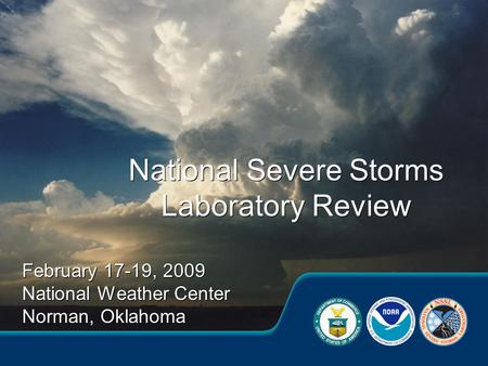 February 17-19, 2009 National Weather Center Norman, Oklahoma February 17-19, 2009 National Weather Center Norman, Oklahoma National Severe Storms Laboratory.