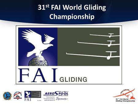 31 st FAI World Gliding Championship. 1 st Competition Briefing.