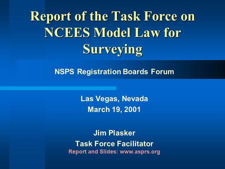 Task Force on NCEES Model Law Report of the Task Force on NCEES Model Law for Surveying NSPS Registration Boards Forum Las Vegas, Nevada March 19, 2001.