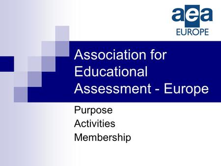Association for Educational Assessment - Europe Purpose Activities Membership.