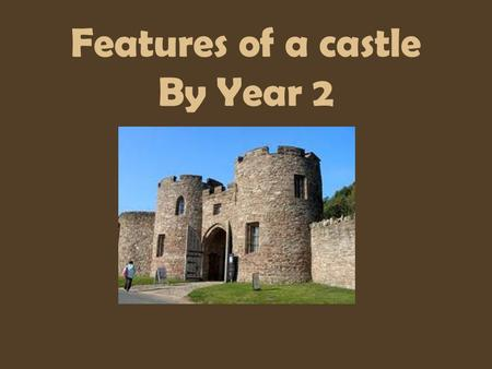 Features of a castle By Year 2. The Keep By Adam Natalia Anja and Connor The keep is the tallest part of the castle. The keep is at the top of a turret.