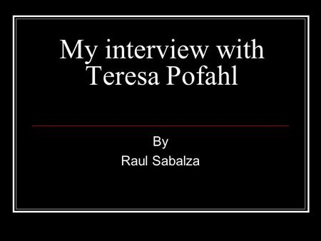 My interview with Teresa Pofahl By Raul Sabalza. Getting to know Teresa… Works for Washington State Department of Social and Health Services as a CPS.