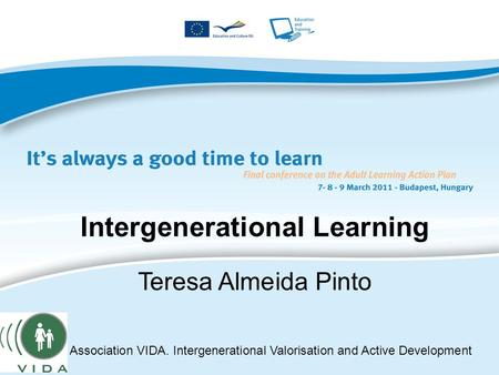 Intergenerational Learning Teresa Almeida Pinto Association VIDA. Intergenerational Valorisation and Active Development.