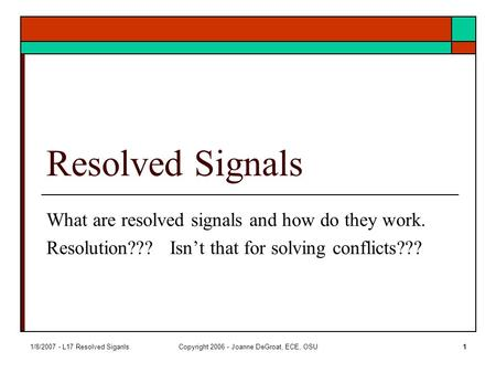 1/8/2007 - L17 Resolved SiganlsCopyright 2006 - Joanne DeGroat, ECE, OSU1 Resolved Signals What are resolved signals and how do they work. Resolution???