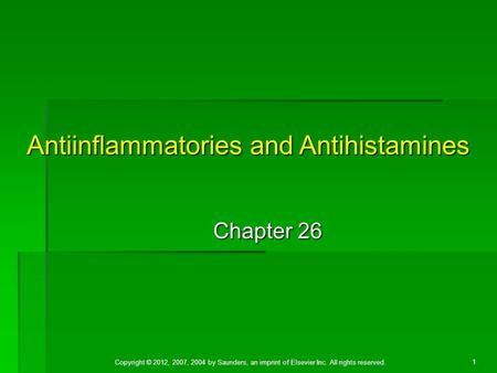 Copyright © 2012, 2007, 2004 by Saunders, an imprint of Elsevier Inc. All rights reserved. 1 Chapter 26 Antiinflammatories and Antihistamines.
