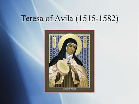 Teresa of Avila (1515-1582). What is a Saint?  Saints are not simply good people who have realized their potential. Saints are people in whom God makes.