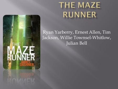 The Maze Runner Ryan Yarberry, Ernest Allen, Tim Jackson, Willie Townsel-Whitlow, Julian Bell.