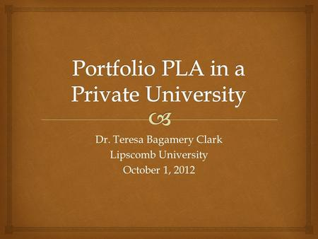 Dr. Teresa Bagamery Clark Lipscomb University October 1, 2012.