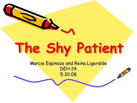 The Shy Patient Marcia Espinoza and Reina Ligeralde DEH 24 5.30.08.