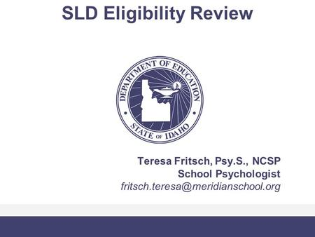 SLD Eligibility Review Teresa Fritsch, Psy.S., NCSP School Psychologist