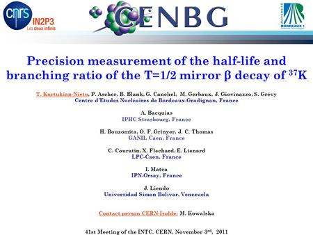 Precision measurement of the half-life and branching ratio of the T=1/2 mirror β decay of 37 K T. Kurtukian-Nieto, P. Ascher, B. Blank, G. Canchel, M.