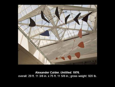 Alexander Calder. Untitled. 1976. overall: 29 ft. 11 3/8 in. x 75 ft. 11 5/8 in.; gross weight: 920 lb.