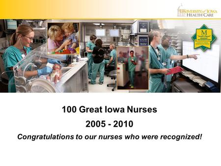 100 Great Iowa Nurses 2005 - 2010 Congratulations to our nurses who were recognized!