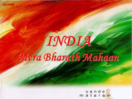 INDIA Mera Bharath Mahaan. The subcontinent of India lies in south Asia, between Pakistan, China and Nepal. To the north it is bordered by the world's.
