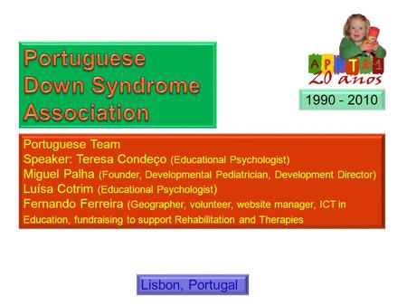 Portuguese Team Speaker: Teresa Condeço (Educational Psychologist) Miguel Palha (Founder, Developmental Pediatrician, Development Director) Luísa Cotrim.