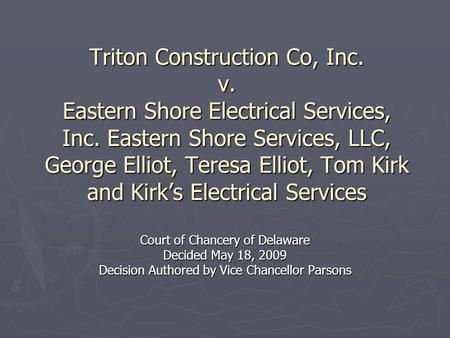 Triton Construction Co, Inc. v. Eastern Shore Electrical Services, Inc. Eastern Shore Services, LLC, George Elliot, Teresa Elliot, Tom Kirk and Kirk's.