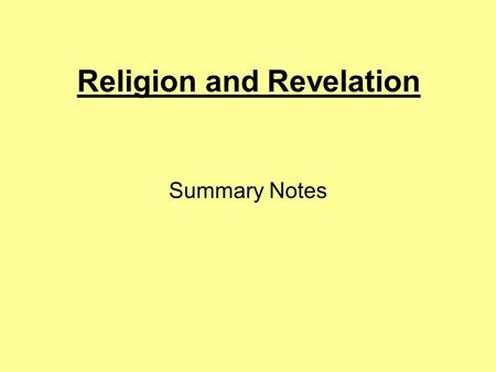 Religion and Revelation Summary Notes. The word revelation in ordinary English is used to mean the 'realisation of something which was previously unknown'.