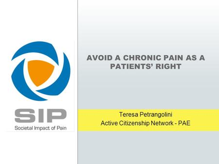AVOID A CHRONIC PAIN AS A PATIENTS' RIGHT Teresa Petrangolini Active Citizenship Network - PAE.