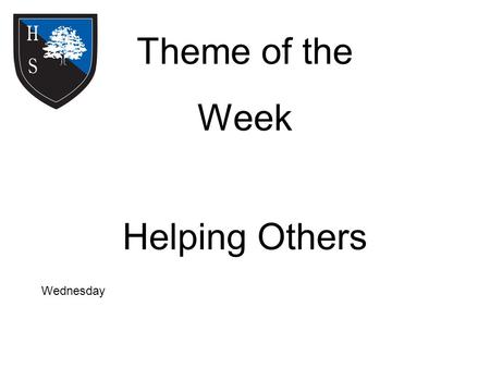 Theme of the Week Helping Others Wednesday. Word of the Day If you can't feed a hundred people, then feed just one. These are the words of Mother Teresa.