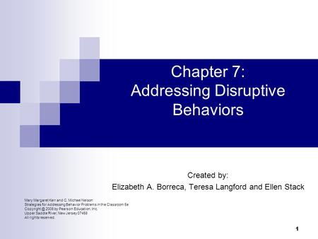 Mary Margaret Kerr and C. Michael Nelson Strategies for Addressing Behavior Problems in the Classroom 5e 2006 by Pearson Education, Inc. Upper.