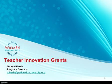 Teacher Innovation Grants Teresa Pierrie Program Director 1.