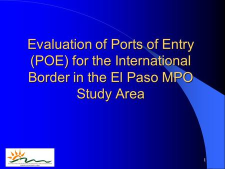 1 Evaluation of Ports of Entry (POE) for the International Border in the El Paso MPO Study Area.