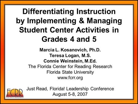 Marcia L. Kosanovich, Ph.D. Teresa Logan, M.S. Connie Weinstein, M.Ed. The Florida Center for Reading Research Florida State University www.fcrr.org Just.