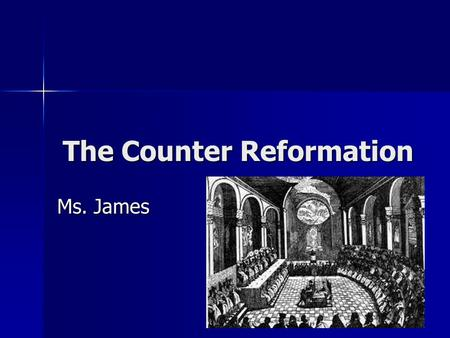 The Counter Reformation Ms. James. Reforming the Catholic Church Counter-Reformation Counter-Reformation –The Catholic Church's series of reforms I response.