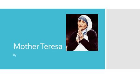 Mother Teresa By. Personal History  Mother Teresa was born as Agnes Gonxha Bojaxhiu in Skopje, Macedonia, August 26, 1910.  She lived in a small town.