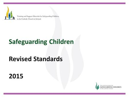 Safeguarding Children Revised Standards 2015. Proposed Changes in Legislation Developments in Practice Experience of Safeguarding Reviews Request for.