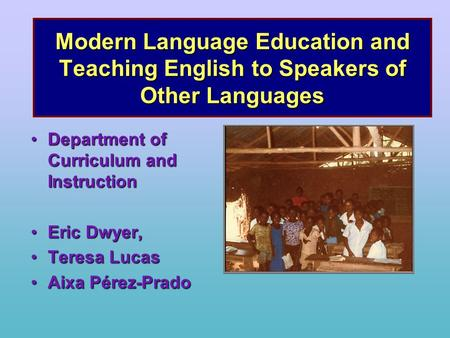 Modern Language Education and Teaching English to Speakers of Other Languages Department of Curriculum and InstructionDepartment of Curriculum and Instruction.