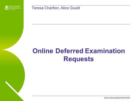 Name of presentation Month 2009 Teresa Charlton, Alice Gould Online Deferred Examination Requests.