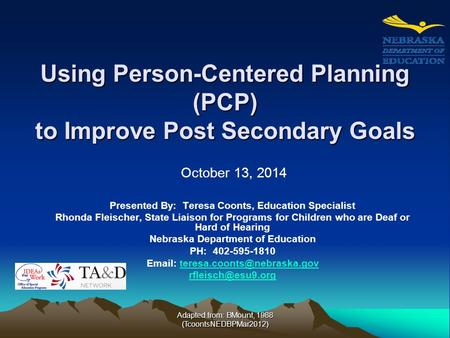 Using Person-Centered Planning (PCP) to Improve Post Secondary Goals Presented By: Teresa Coonts, Education Specialist Rhonda Fleischer, State Liaison.