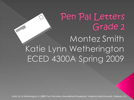 Smith, M. & Wetherington, K. (2009) Pen Pal Letters. Unpublished Powerpoint. Valdosta State University. Valdosta, GA.