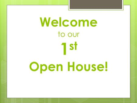 Welcome to our 1 st Open House!. Why an Open House?