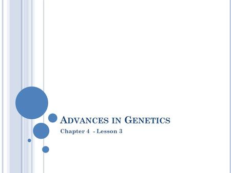 A DVANCES IN G ENETICS Chapter 4 - Lesson 3. S ELECTIVE B REEDING Selective breeding, cloning, and genetic engineering are three methods for developing.
