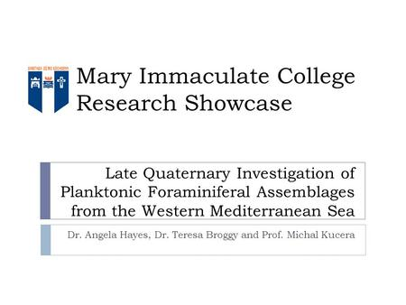 Dr. Angela Hayes, Dr. Teresa Broggy and Prof. Michal Kucera Late Quaternary Investigation of Planktonic Foraminiferal Assemblages from the Western Mediterranean.