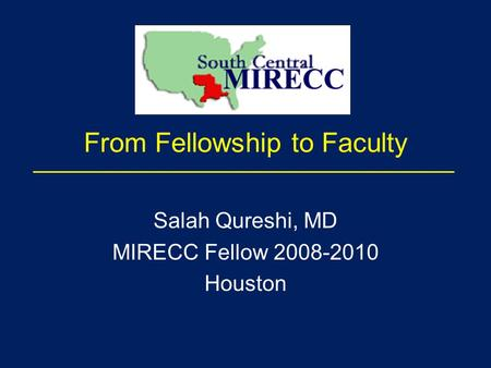 From Fellowship to Faculty Salah Qureshi, MD MIRECC Fellow 2008-2010 Houston.