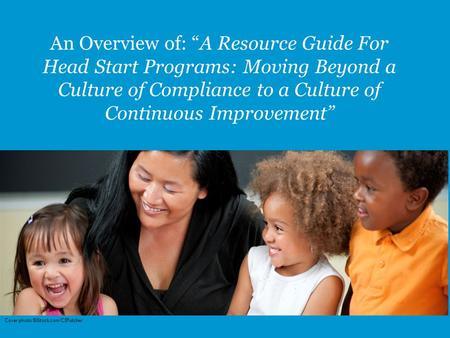 "An Overview of: ""A Resource Guide For Head Start Programs: Moving Beyond a Culture of Compliance to a Culture of Continuous Improvement"" Cover photo."
