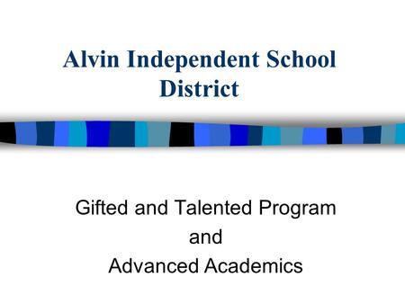 Alvin Independent School District Gifted and Talented Program and Advanced Academics.