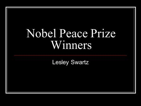 Nobel Peace Prize Winners Lesley Swartz. Jane Addams- Awarded in 1931 She founded the Hull House in Chicago. It was a place for women to receive medical.