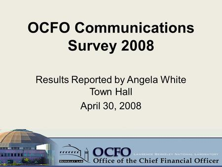 OCFO Communications Survey 2008 Results Reported by Angela White Town Hall April 30, 2008 1.