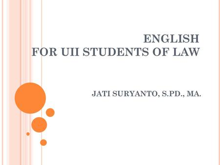 ENGLISH FOR UII STUDENTS <strong>OF</strong> LAW JATI SURYANTO, S.PD., MA.