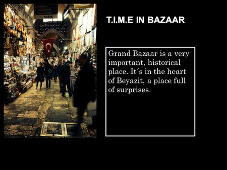 Grand Bazaar is a very important, historical place. It´s in the heart of Beyazit, a place full of surprises.