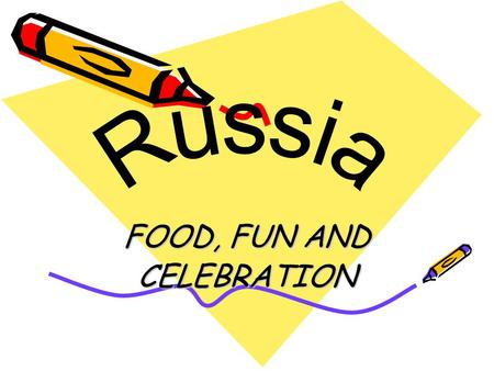 FOOD, FUN AND CELEBRATION. TABLE OF CONTENTS. TRADITIONS. Russian village. Russian village residents. Traditional Russian cooking. HOLIDAYS. The New Year.