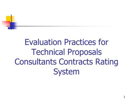 1 Evaluation Practices for Technical Proposals Consultants Contracts Rating System.