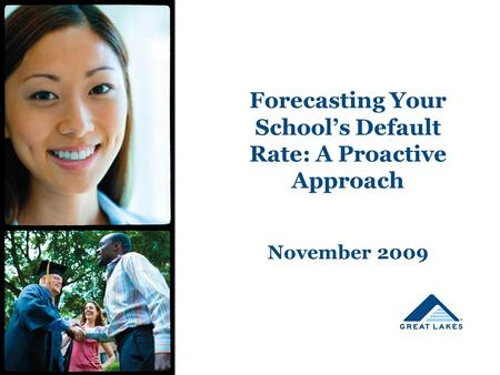 Forecasting Your School's Default Rate: A Proactive Approach November 2009.